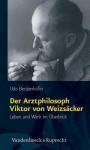 Der Arztphilosoph Viktor Von Weizsäcker - Udo Benzenhöfer