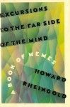 Excursions to the Far Side of the Mind: A Book of Memes - Howard Rheingold