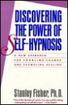 Discovering the Power of Self-Hypnosis: A New Approach for Enabling Change and Promoting Healing - Stanley Fisher, James Ellison