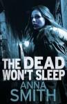 The Dead Won't Sleep - Anna Smith