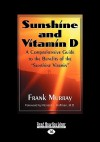 "Sunshine and Vitamin D: A Comprehensive Guide to the Benefits of the ''Sunshine Vitamin"" (Easyread Large Edition) - Frank Murray"