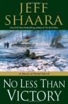 No Less Than Victory: A Novel of World War II - Jeff Shaara