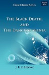 The Black Death, and the Dancing Mania - J.F.C. Hecker