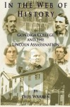 In the Web of History: Gonzaga College and the Lincoln Assassination - Paul Warren