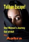 Taliban Escape One Woman Journey Out of Hell - Aabra