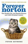Forever Norton: The Perfect Cat, his Flawed Human and Life's Greatest Lesson - Peter Gethers