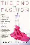 The End of Fashion: The Mass Marketing of the Clothing Business Forever - Teri Agins