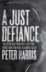 A Just Defiance: The Bombmakers, the Insurgents and a Legendary Treason Trial - Peter Harris