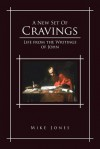 A New Set of Cravings: Life from the Writings of John - Mike Jones