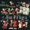 The Mischievous Art of Jim Flora - Irwin Chusid, Jim Flora, Laura Lindgren