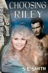Choosing Riley: Sarafin Warriors Book 1 - S.E. Smith