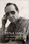 China Hand: An Autobiography - John Paton Davies Jr., Bruce Cumings, Todd S. Purdum