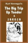 The Big Trip Up Yonder/2BRO2B - Kurt Vonnegut