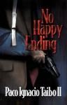 No Happy Ending: A Héctor Belascoarán Shayne Detective Novel (Héctor Belascoarán Shayne Detective Novels) - Paco Ignacio Taibo II
