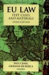 Eu Law: Text, Cases and Materials - Paul Craig, Grainne de Burca