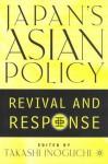 Japan's Asian Policy: Revival and Response - Takashi Inoguchi