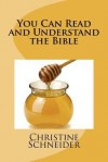 You Can Read and Understand the Bible - Christine Schneider