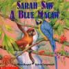 Sarah Saw A Blue Macaw - Jo Ellen Bogart, Sylvie Daigneault