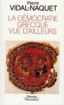 La démocratie grecque vue d'ailleurs - Pierre Vidal-Naquet