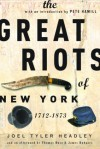 The Great Riots of New York: 1712-1873 - Joel Tyler Headley, Thomas Rose, James Rodgers, Pete Hamill