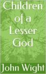 Children of a Lesser God - John Wight
