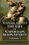 The Life Of Napoleon Buonaparte: Volume 2 - William Hazlitt