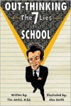 Out-Thinking School: The 7 Lies You Believe (That Are Ruining Your Life) - Tim Jantzi M. Ed, Alex Smith