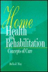 Home Health and Rehabilitation: Concepts of Care - Bella J. May