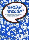 Speak Welsh: An Introduction To The Welsh Language Combining A Simple Grammar, Phrase Book And Dictionary (Speak Welsh) - John Jones