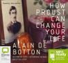 How Proust Can Change Your Life - Alain de Botton, Nicholas Bell