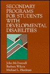 Secondary Programs for Students with Developmental Disabilities - John McDonnell, Michael L. Hardman, Barbara Wilcox