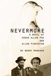 Nevermore: A Novel of Edgar Allan Poe and Allan Pinkerton - Brent Monahan
