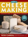 Home Cheese Making: Recipes for 75 Homemade Cheeses - Ricki Carroll