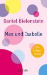 Max Und Isabelle: Roman - Daniel Bielenstein