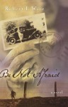 Be Not Afraid: A Novel - Robert L. Wise