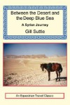 Between the Desert and the Deep Blue Sea: A Syrian Journey - Gill Suttle
