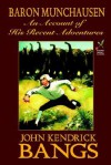 Baron Munchausen: An Account of His Recent Adventures - John Kendrick Bangs