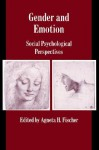 Gender and Emotion: Social Psychological Perspectives - Agneta H. Fischer, Keith Oatley