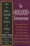 The $100,000+ Entrepreneur: How to Build a Successful New Business in 90 Days - Wendy S. Enelow, Ronald L. Krannich