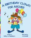 A Birthday Clown for Archer - Kathy W Mashburn, Mary Ellen Kinsey, Jo Linsdell
