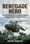 Renegade Hero: The True Story of RAF Pilot Terry Peet and his Clandestine Mercy Flying with the CIA - Michael Hingston