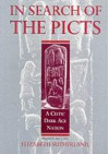 In Search of the Picts: A Celtic Dark Age Nation - Elizabeth Sutherland, Tom E. Gray