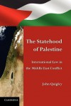The Statehood of Palestine: International Law in the Middle East Conflict - John Quigley