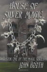 House of Silver Magic - John Booth