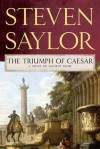 The Triumph of Caesar: A Novel of Ancient Rome - Steven Saylor