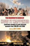 The Mammoth Book of How It Happened: Eyewitness Accounts of Great Historical Moments from 2700 BC to AD 2005 - Jon E. Lewis