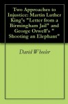 """Two Approaches to Injustice: Martin Luther King's """"Letter from a Birmingham Jail"""" and George Orwell's """"Shooting an Elephant"""" - David Wheeler"""