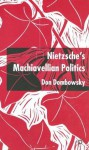 Nietzsche's Machiavellian Politics - Don Dombowsky