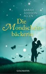 Die Mondscheinbäckerin - Sarah Addison Allen, Sonja Hauser