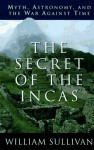The Secret of the Incas: Myth, Astronomy and the War Against Time - William Sullivan